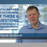 If you answer yes to 2 or more of these 6 questions your organisation is haemorrhaging significant money